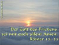 Römer 15,33 Der Gott des Friedens sei mit euch allen! Amen.