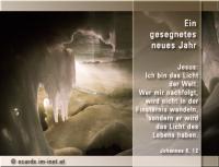 Ein gesegnetes neues Jahr Johannes 8, 12 Nun redete Jesus wieder zu ihnen und sprach: Ich bin das Licht der Welt. Wer mir nachfolgt, wird nicht in der Finsternis wandeln, sondern er wird das Licht des Lebens haben.