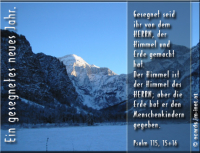 Ein gesegnetes neues Jahr. Psalm 115, 15-16 Gesegnet seid ihr von dem HERRN, der Himmel und Erde gemacht hat. Der Himmel ist der Himmel des HERRN; aber die Erde hat er den Menschenkindern gegeben.