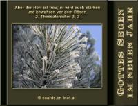 Gottes Segen im neuen Jahr 2. Thessalonicher 3, 3 Aber der Herr ist treu; er wird euch stärken und bewahren vor dem Bösen.