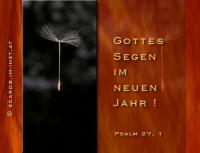 Gottes Segen im neuen Jahr! Psalm 27, 1 Der HERR ist mein Licht und mein Heil, vor wem sollte ich mich fürchten? Der HERR ist meines Lebens Kraft, vor wem sollte mir grauen?