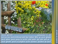 Ostern Johannes 11,25 Jesus spricht: Ich bin die Auferstehung und das Leben. Wer an mich glaubt, wird leben, auch wenn er stirb.