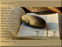Jesus spricht: Ich bin die Auferstehung und das Leben. Wer an mich glaubt, wird leben, auch wenn er stirbt. Johannes 11,25