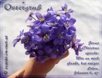 Ostergruß Johannes 6,47 Wahrlich, wahrlich, ich sage euch: Wer an mich glaubt, der hat ewiges Leben.