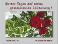 Gottes Segen auf eurem gemeinsamen Lebensweg! Psalm 115,15 Gesegnet seid ihr von dem HERRN, der Himmel und Erde gemacht hat.