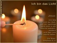 Ich bin das Licht Jesus: ICH BIN das Licht der Welt; wer mir nachfolgt wird nicht in der Finsternis wandeln, sondern wird das Licht des Lebens haben. Die Bibel: Johannes 8,12