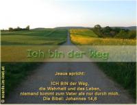 Ich bin der Weg Jesus: ICH BIN der Weg, die Wahrheit und das Leben, niemand kommt zum Vater als nur durch mich. Die Bibel: Johannes 14,6
