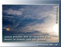 Matthäus 28,18 Jesus sprach: Mir ist gegeben alle Macht im Himmel und auf Erden.