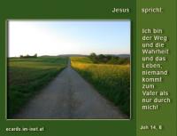 Ich bin der Weg Jesus spricht: ICH BIN der Weg, die Wahrheit und das Leben, niemand kommt zum Vater als nur durch mich. Die Bibel: Johannes 14,6