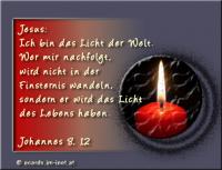 Jesus: ICH BIN das Licht der Welt; wer mir nachfolgt wird nicht in der Finsternis wandeln, sondern wird das Licht des Lebens haben. Die Bibel: Johannes 8,12