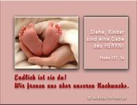 Endlich ist sie da! Wir freuen uns über unseren Nachwuchs! Psalm 127,3a Siehe, Kinder sind eine Gabe des HERRN.