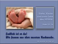 Endlich ist er da! Wir freuen uns über unseren Nachwuchs! Psalm 127,3a Siehe, Kinder sind eine Gabe des HERRN.
