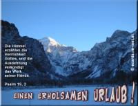 Einen erholsamen Urlaub! Psalm 19,2 Die Himmel erzählen die Herrlichkeit Gottes, und die Ausdehnung verkündigt das Werk seiner Hände.