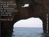 Psalm 71,5 Denn du bist meine Hoffnung, o HERR, du Herrschers, meine Zuversicht von meiner Jugend an.