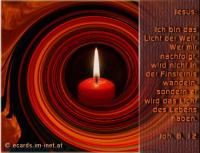 Johannes 8, 12 Jesus: Ich bin das Licht der Welt. Wer mir nachfolgt, wird nicht in der Finsternis wandeln, sondern er wird das Licht des Lebens haben.