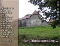 Der Herr ist meine Burg ... Psalm 18,3 Der HERR ist mein Fels, meine Burg und mein Retter; mein Gott ist mein Fels, in dem ich mich berge, mein Schild und das Horn meines Heils, meine sichere Festung.