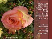 Herzlichen Glückwunsch zum Hochzeitstag und Gottes Segen. Psalm 106,1 Hallelujah! Dankt dem HERRN, denn er ist gütig, denn seine Gnade währt ewiglich!