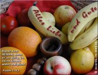 Alles Liebe und Gute Psalm 118,1 Dankt dem HERRN, denn er ist gütig, ja, seine Gnade währt ewiglich!