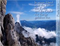 Psalm 95,4 In seiner Hand sind die Tiefen der Erde, und die Gipfel der Berge gehören ihm.