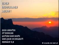 Einen erholsamen Abend! Hebräer 13,8 Jesus Christus ist derselbe gestern und heute und auch in Ewigkeit!