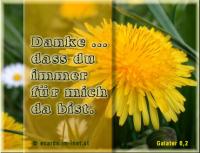 Danke ... dass du immer für mich da bist. Galater 6,2 Einer trage des anderen Lasten, und so sollt ihr das Gesetz des Christus erfüllen!