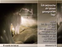 Ich wünsche dir einen gesegneten Tag! Johannes 8,12 Nun redete Jesus wieder zu ihnen und sprach: Ich bin das Licht der Welt. Wer mir nachfolgt, wird nicht in der Finsternis wandeln, sondern er wird das Licht des Lebens haben.