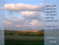 Gottes Segen! Psalm 121,2 Meine Hilfe kommt von dem HERRN, der Himmel und Erde gemacht hat!
